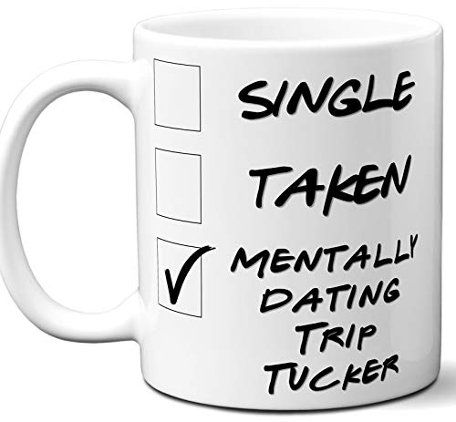 (Funny Trip Tucker Mug. Single, Taken, Mentally Dating Coffee, Tea Cup. Best Gift Idea for Star Trek: Enterprise, Star Trek TV Series Fan, Lover. Women, Men Boys, Girls. Birthday, Christmas. 11 oz.)