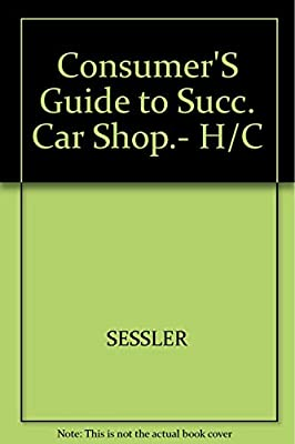 Consumer S Guide To Successful Car Shopping How To Drive Away Your Best Deal Sessler Peter C 9780830602179 Amazon Com Books