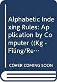 img - for Alphabetic Indexing Rules: Application by Computer ((Kg - Filing/Records Management Ser.)) book / textbook / text book