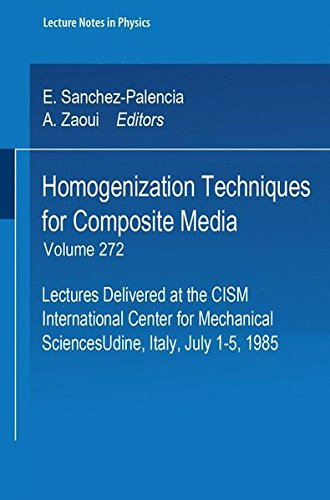 Homogenization Techniques for Composite Media: Lectures Delivered at the CISM International Center for Mechanical Sciences, Udine, Italy, July 1-5, 1985 (Lecture Notes in Physics)