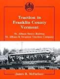 Traction in Franklin County, Vermont: St. Albans Street Railway, St. Albans & Swanton Traction Company