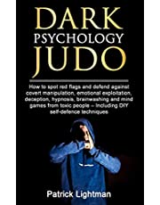 Dark Psychology Judo: How to spot red flags and defend against covert manipulation, emotional exploitation, deception, hypnosis, brainwashing and mind games from toxic people – Incl. DIY-exercises
