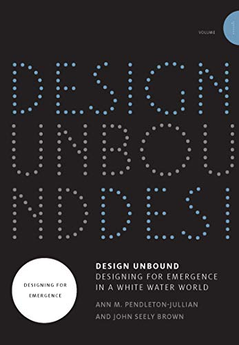 - Design Unbound: Designing for Emergence in a White Water World (Infrastructures) (Volume 1)