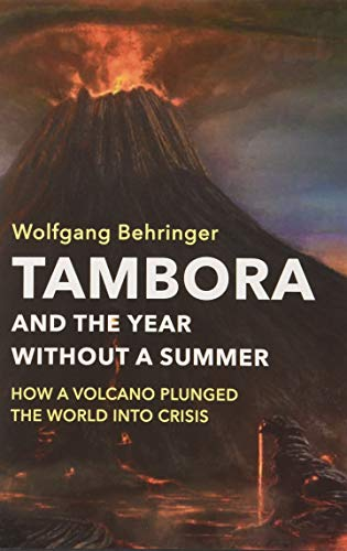 Tambora and the Year without a Summer: How a Volcano Plunged the World into Crisis