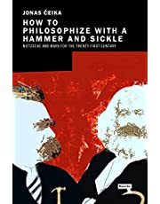How to Philosophize with a Hammer and Sickle: Nietzsche and Marx for the 21st-Century Left