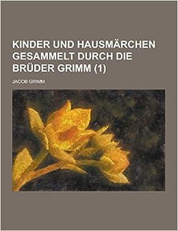 Kinder Und Hausmarchen Gesammelt Durch Die Bruder Grimm (1 )