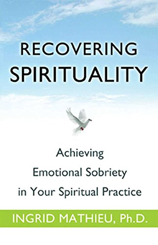 - Recovering Spirituality: Achieving Emotional Sobriety in Your Spiritual Practice