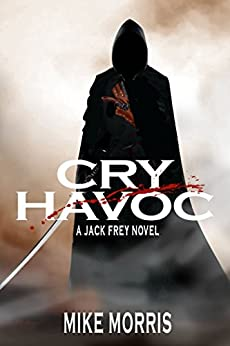 CRY HAVOC: A JACK FREY NOVEL by [Morris, Mike]