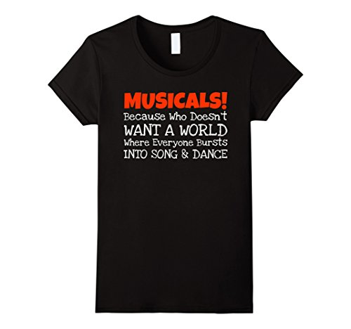 Womens Musicals Burst Into Song And Dance Funny T-Shirt Large (Burst Tee T-shirts)