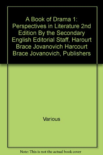 A Book of Drama 1: Perspectives in Literature 2nd Edition By the Secondary English Editorial Staff Harourt Brace Jovanovich Harcourt Brace Jovanovich Publishers Edition: Second