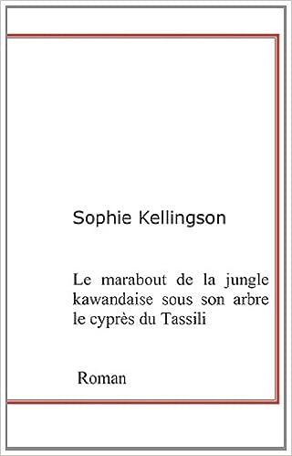 En ligne téléchargement Le marabout de la jungle kawandaise sous son arbre le cyprès du tassili pdf epub