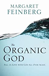 The Organic God: Fall in Love with God All Over Again