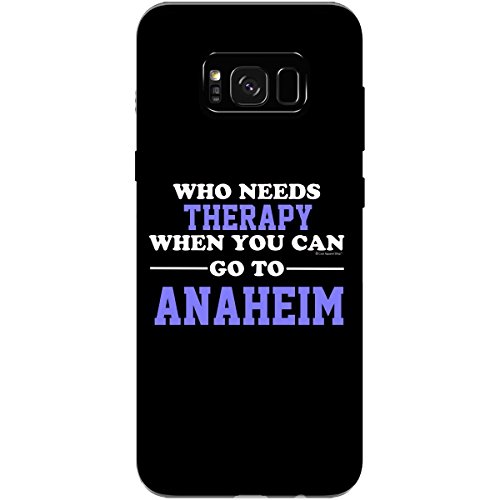 Who Needs Therapy When You Can Go to Anaheim - Phone Case Fits Samsung S8+ Black