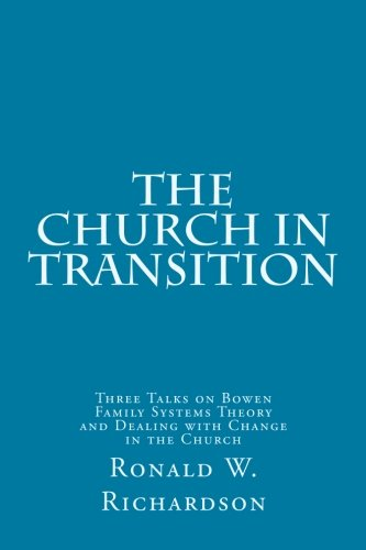 The Church in Transition: Three Talks on Bowen Family Systems Theory and Dealing with Change in the Church