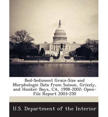 Read Online Bed-Sediment Grain-Size and Morphologic Data from Suisun, Grizzly, and Honker Bays, CA, 1998-2002: Open-File Report 2003-250 (Paperback) - Common pdf