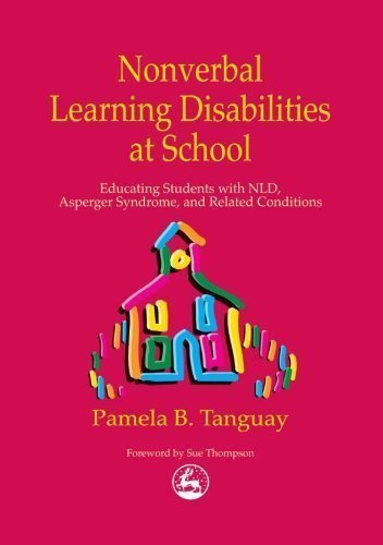 Nonverbal Learning Disabilities at School: Educating Students With Nld, Asperger Syndrome and Related Conditions 1st (first) Edition by Tanguay, Pamela B. (2002)