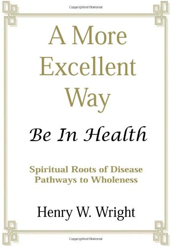 A More Excellent Way: Spiritual Roots of Disease, Pathways to Health