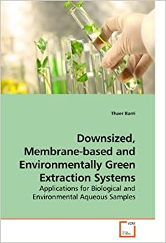 Downsized, Membrane-based and Environmentally Green Extraction Systems: Applications for Biological and Environmental Aqueous Samples
