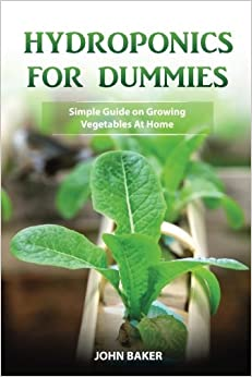 HYDROPONICS for Dummies: Simple Guide on Growing Vegetables at Home