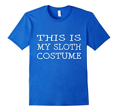 Mens This is My Sloth Costume T-Shirt Last Minute Halloween Party Small Royal (Last Minute Halloween Costumes College)