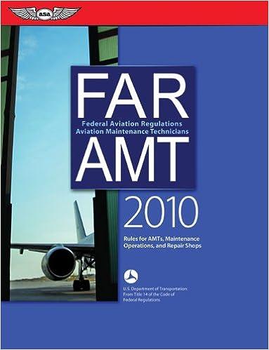 FAR/AMT 2010: Federal Aviation Regulations for Aviation Maintenance Technicians (FAR/AIM series)