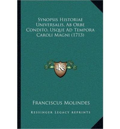 Read Online Synopsis Historiae Universalis, AB Orbe Condito, Usque Ad Tempora Caroli Magni (1713) (Paperback)(Latin) - Common PDF