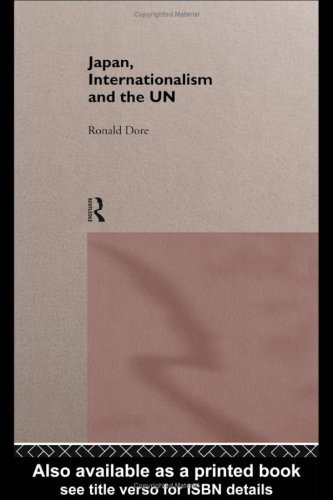 Japan, Internationalism and the UN (Nissan Institute Routledge Japanese Studies Series)