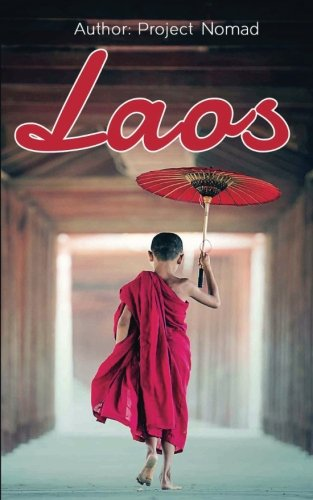 Laos: Laos Travel Guide for Your Perfect Laos Adventure!: Written by Local Laos Travel Expert (Laos Travel Guide, Travel Guide Laos, Travel Laos)