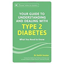 Your Guide to Understanding and Dealing with Type 2 Diabetes: What You Need to Know (Personal Health Guides) by Dr. Keith Souter (2016-04-01)