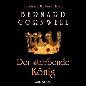 Der sterbende König (Uhtred 6) Hörbuch