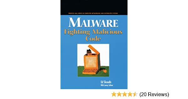 Malware: Fighting Malicious Code: Ed Skoudis, Lenny Zeltser