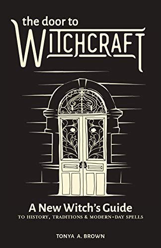 The Door to Witchcraft: A New Witch's Guide to...