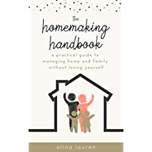 The Homemaking Handbook: A Practical Guide to Managing Home and Family Without Losing Yourself