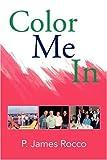 Color Me In, P. James Rocco, 1436368774