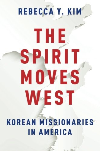 The Spirit Moves West: Korean Missionaries in America