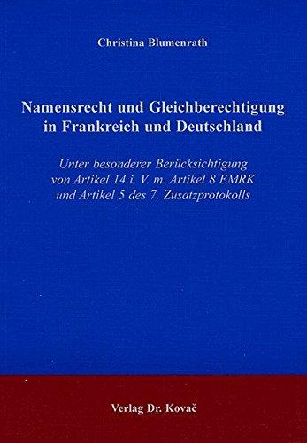 Namensrecht und Gleichberechtigung in Frankreich und Deutschland. Unter besonderer Berücksichtigung von Artikel 14 i. V. m. Artikel 8 EMRK und Artikel 5 des 7. Zusatzprotokolls pdf