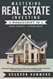 img - for Mastering Real Estate Investing: Rental property + Flipping Houses (2 Manuscript): Stunning Methods on how to Profit, Build Up Passive Income and reach Financial Freedom even if you are a Beginner book / textbook / text book