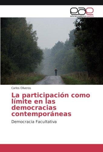 La participacion como limite en las democracias contemporaneas: Democracia Facultativa (Spanish Edition) [Carlos Oliveros] (Tapa Blanda)