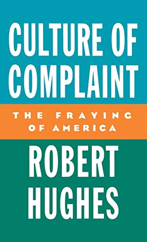 Culture Of Complaint by Robert Hughes
