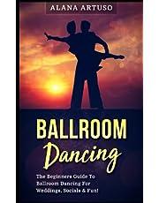 Ballroom Dancing: The Beginners Guide To Ballroom Dancing For Weddings, Socials & Fun!