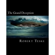 The Grand Deception: They're Already Here, Have Been For A Long Time, And They're Still Coming...