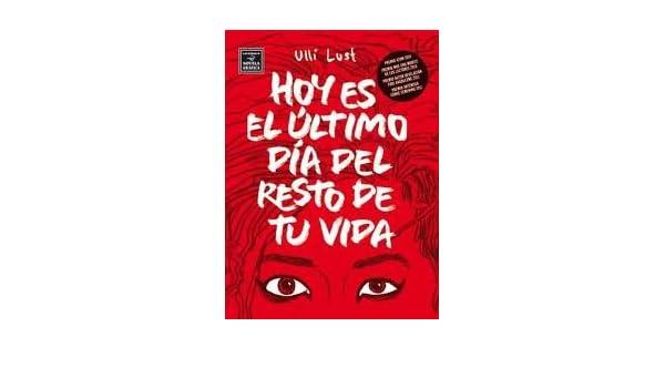 Hoy Es El Ultimo Dia Del Resto De Tu Vida. PRECIO EN DOLARES: ULLI LUST, 1 TOMO: Amazon.com: Books