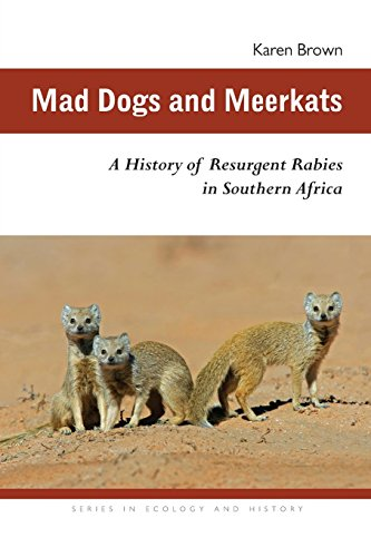 Mad Dogs and Meerkats: A History of Resurgent Rabies in Southern Africa (Ecology & History)