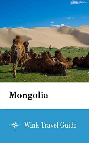 Mongolia - Wink Travel Guide...