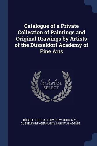 Catalogue of a Private Collection of Paintings and Original Drawings by Artists of the Düsseldorf Academy of Fine Arts pdf epub