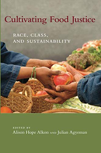 - Cultivating Food Justice: Race, Class, and Sustainability (Food, Health, and the Environment)