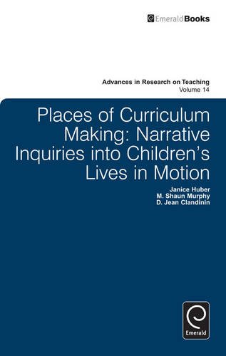 places-of-curriculum-making-narrative-inquiries-into-childrens-lives-in-motion-advances-in-research-