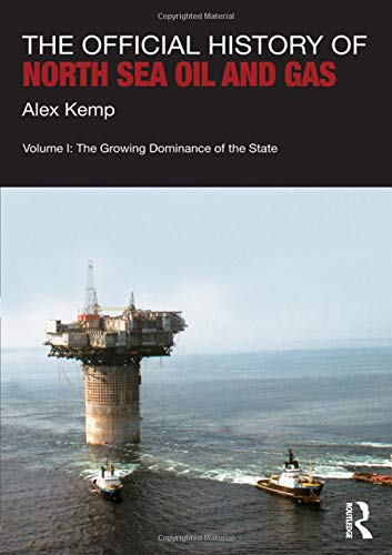 The Official History Of North Sea Oil And Gas  Vol. I  The Growing Dominance Of The State  Whitehall Histories  Government Official History
