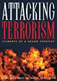 img - for [(Attacking Terrorism: Elements of a Grand Strategy)] [Author: Audrey Kurth Cronin] published on (February, 2004) book / textbook / text book