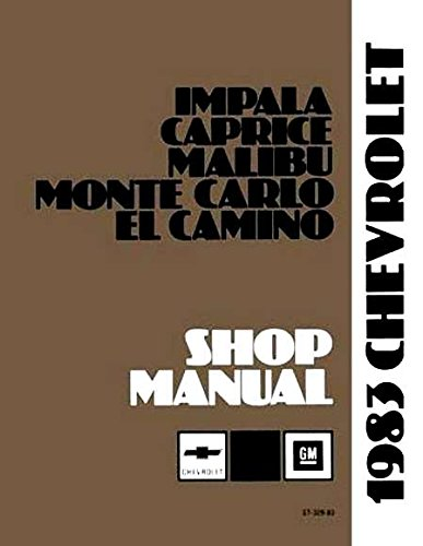 A MUST FOR OWNERS, MECHANICS & RESTORERS - THE 1983 CHEVROLET FACTORY REPAIR SHOP & SERVICE MANUAL - Includes Impala, Malibu, Monte Carlo, El Camino & Caprice - CHEVY 83